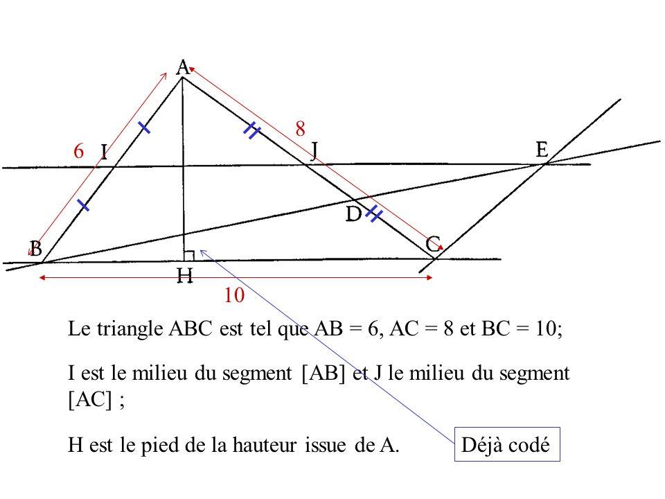 8 6. Déjà codé. 10. Le triangle ABC est tel que AB = 6, AC = 8 et BC = 10; I est le milieu du segment [AB] et J le milieu du segment [AC] ;